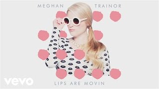 Meghan Trainor - Lips Are Movin (Audio)