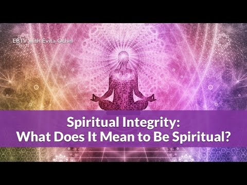 Spiritual Integrity: What Does it Mean to Be Spiritual?