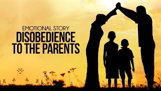 Disobedience To The Parents - Emotional Story