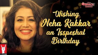 Isspeshal Birthday Wish | Neha Kakkar | 6 Pack Band 2.0