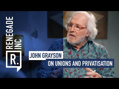 JOHN GRAYSON on Unions and Privatisation