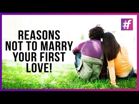 Reasons Not To Marry Your First Love! -#Ruchi
