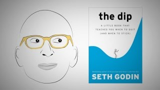 Know when to quit OR persevere: THE DIP by Seth Godin