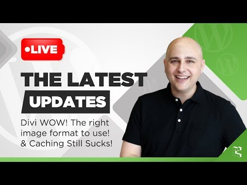 Wrap-up, The Best Image Format WOW, Divi Headturner, & Update On Caching