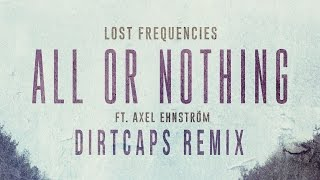 Lost Frequencies - All Or Nothing feat. Axel Ehnström (Dirtcaps Remix) [Cover Art]