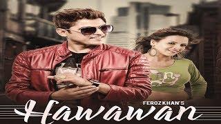 Hawawan    feroz khan    Saranjit Bains    Sarpanch Records    New Punjabi Song 2017
