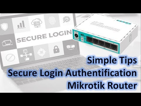 how to secure mikrotik router login authentification
