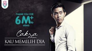 Cakra Khan - Kau Memilih Dia (Official Music Video)