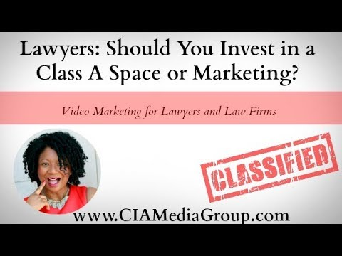 Lawyers: Should You Invest in a Class A Space or Marketing? | Video Marketing for Lawyers & Law Firm