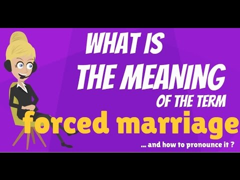 What is FORCED MARRIAGE? What does FORCED MARRIAGE mean? FORCED MARRIAGE meaning & explanation