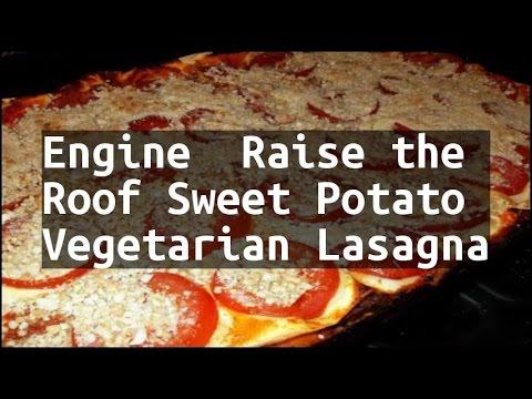 Recipe Engine  Raise the Roof Sweet Potato Vegetarian Lasagna