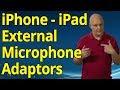 iPhone - iPad External Microphone adaptors