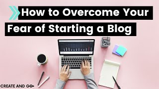 How To Overcome Your Fear Of Starting A Blog Or Business | 4 Steps