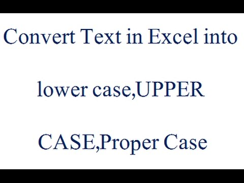 Conver text into lower ,upper and proper case in excel