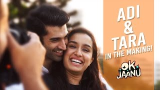 Adi & Tara in the making - OK Jaanu | Aditya Roy Kapur | Shraddha Kapoor
