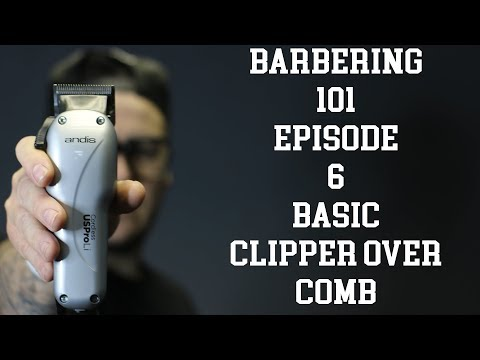 Barbering 101  || Episode 6: Basic Clipper Over Comb