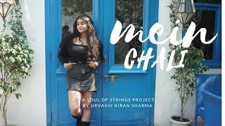 Mein Chali   | Urvashi Kiran Sharma