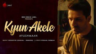 Kyun Akele - Ayushmaan | Official Video | Kunaal Vermaa | Songster | Indie Music Label