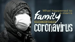 What happened to one man's family when he got the coronavirus in Wuhan
