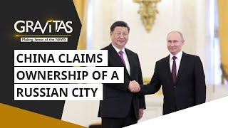 Gravitas: China claims ownership of a Russian city