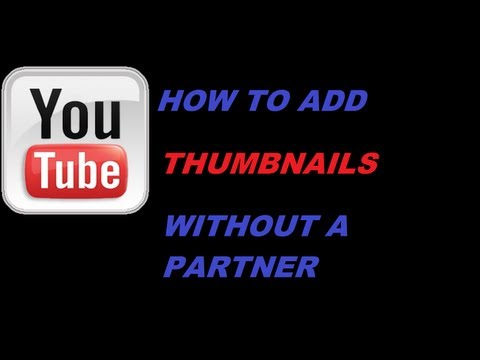 HOW TO ADD CUSTOM THUMBNAILS WITHOUT A PARTNER