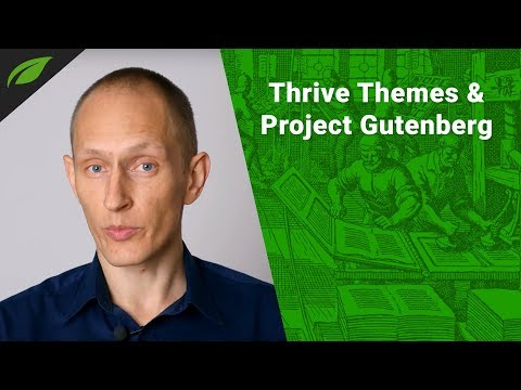 Project Gutenberg:  What Does it Mean for Thrive Themes Products