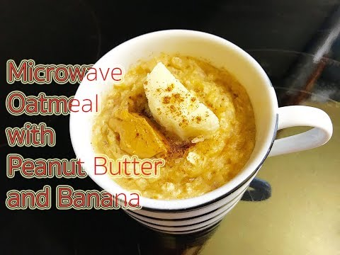 How to make Microwave Oatmeal with Peanut Butter and Banana