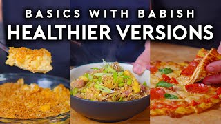 Healthier Versions of Unhealthy Foods | Basics with Babish