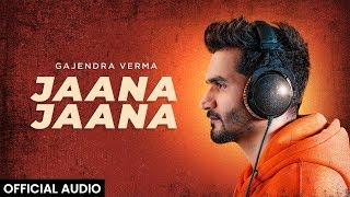 Gajendra Verma | Jaana Jaana | Official Audio