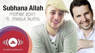 Maher Zain feat. Mesut Kurtis - Subhana Allah   Official Lyric Video