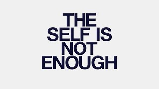 The Self is Not Enough