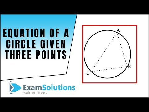 Introduction : Equation of a Circle given 3 points on the Circumference : ExamSolutions