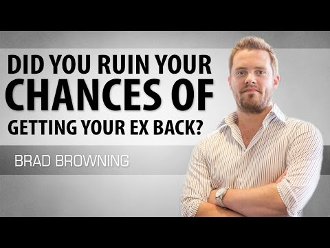 Did You Ruin Your Chances Of Getting Your Ex Back?