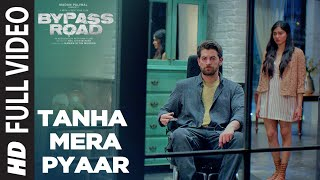 Tanha Mera Pyaar Full Video | Bypass Road | Neil Nitin Mukesh, Adah S | Mohit Chauhan, Rohan- Rohan