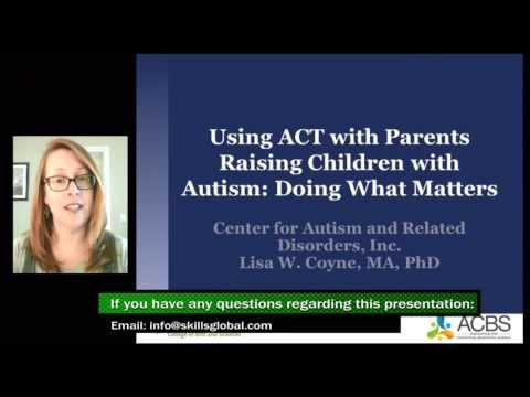 Using ACT with Parents Raising Children with Autism: Doing What Matters