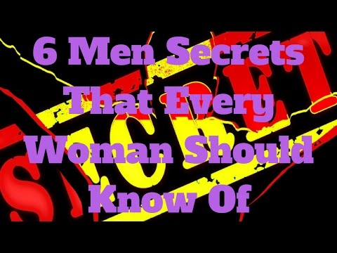 6 Men Secrets That Every Woman Should Know Of