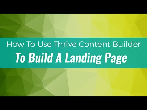 How To Use Thrive Content Builder To Build A Landing Page Video