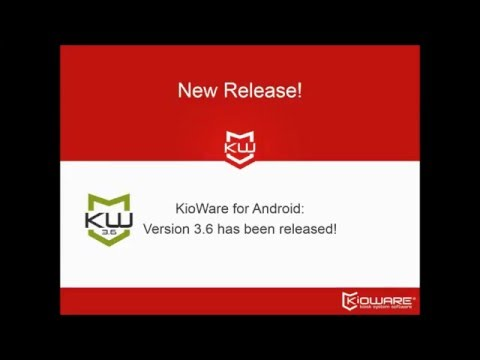 KioWare for Android 3.6 Product Update