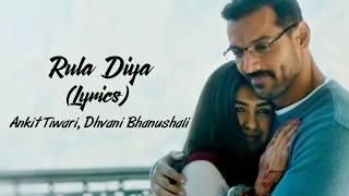 Rula Diya Full Song With Lyrics Batla House | Ankit Tiwari | Dhvani Bhanushali