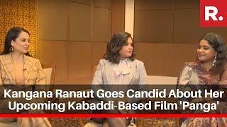 EXCLUSIVE: Kangana Ranaut Goes Candid About Her Upcoming Kabaddi-Based Film 'Panga'