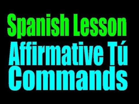 Spanish Lesson: Affirmative tu commands / Familiar Commands