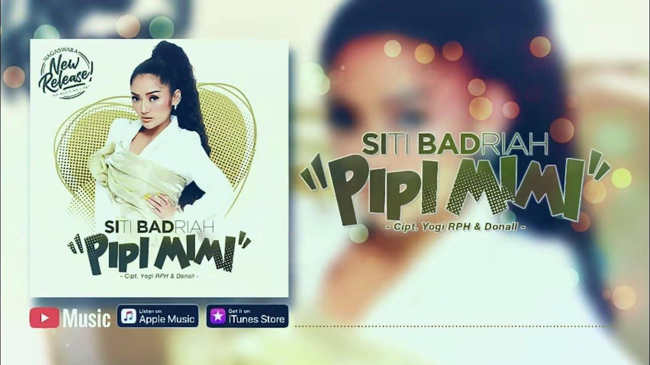 Download Siti Badriah - Pipi Mimi (Official Video Lyrics) #lirik MP3 Gratis