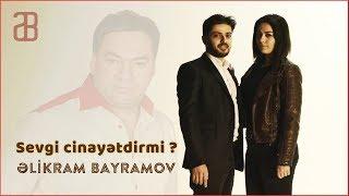 Əlikram Bayramov - Sevgi cinayətdirmi ?  (Klip - 2019)