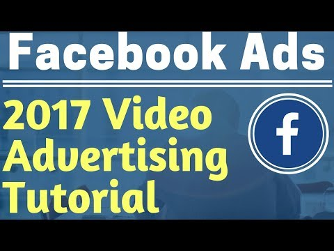 Facebook Ads Video View Advertising Campaign Tutorial 2017 - Facebook Video Advertising Tutorial