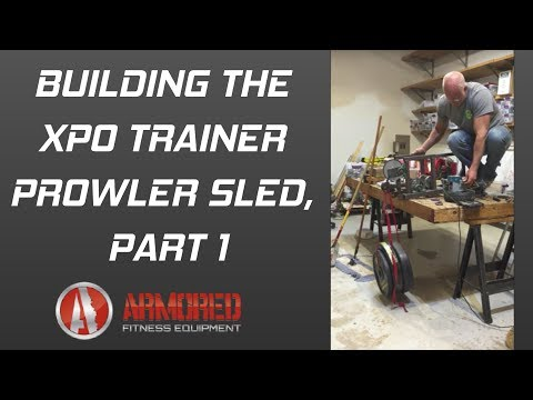Building the XPO Trainer Prowler Sled,  Part 1