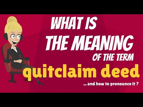 What is QUITCLAIM DEED? What does QUITCLAIM DEED mean? QUITCLAIM DEED meaning & explanation