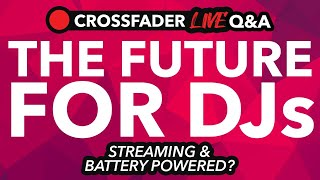 What does the future hold for DJs? Crossfaders Weekly Q&A!