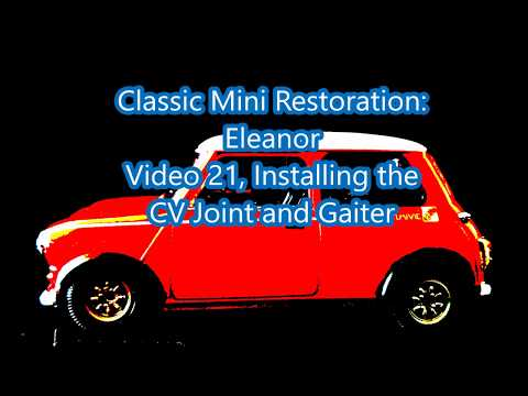 Classic Mini Restoration: Eleanor Video 21, CV Joint and Gaiter Install