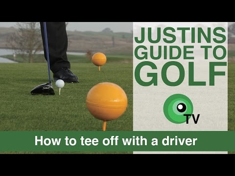 Justin's Guide to Golf: How to tee off with a driver