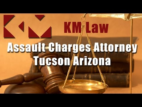 Assault Charges Attorney Tucson Arizona - For a Strong Criminal Defense